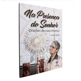 NA PRESENÇA DO SENHOR: ORAÇÕES DE CURA INTERIOR - IRMÃ LUIZA