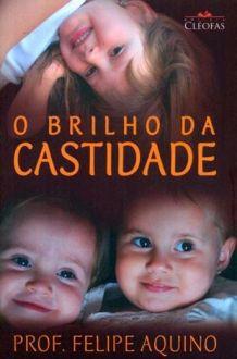 LIVRO O BRILHO DA CASTIDADE - PROF. FELIPE AQUINO