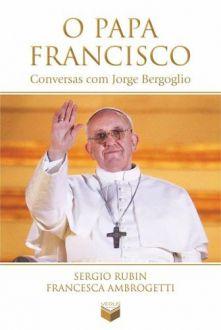 O PAPA FRANCISCO: CONVERSAS COM JORGE BERGOGLIO - AMBROGETTI