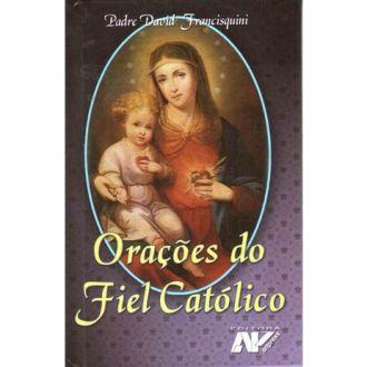 LIVRO ORAÇÕES DO FIEL CATÓLICO - PADRE DAVID FRANCISQUINI