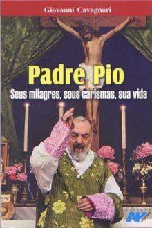 Livro Padre Pio, seus milagres, seus carismas, sua vida - Giovanni Cavagnari