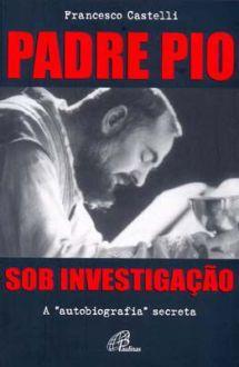 Livro Padre Pio sob investigação - Francesco Castelli