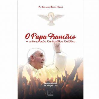 Papa Francisco e a Renovação Carismática Católica Padre Eduardo Braga