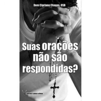 Livro Suas orações não são respondidas? - Dom Cipriano Chagas