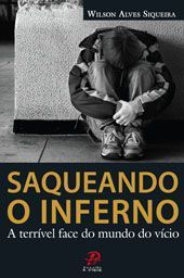 Saqueando o inferno - A terrivel face do mundo do vicio - Wilson Alves Siqueira