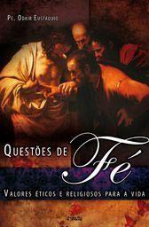 Questoes de Fe - Valores Eticos e Religiosos para a Vida - Pe. Odair Eustaquio