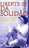 Liberte-se da Solidao - Dom Cipriano Chagas