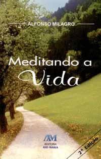 Meditando A Vida - Alfonso Milagro