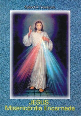 Jesus, Misericórdia Encarnada - Robert A. Stackpole