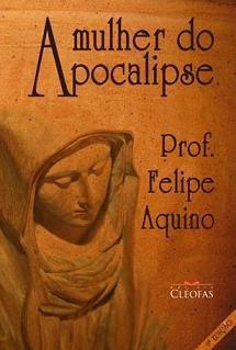Livro A Mulher Do Apocalipse - Prof. Felipe Aquino