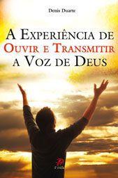 A Experiencia De Ouvir E Transmitir A Voz De Deus - Denis Duarte