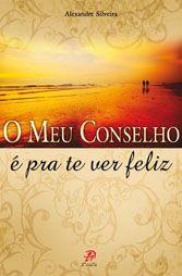 O Meu conselho e pra te ver feliz - Alexandre Silveira