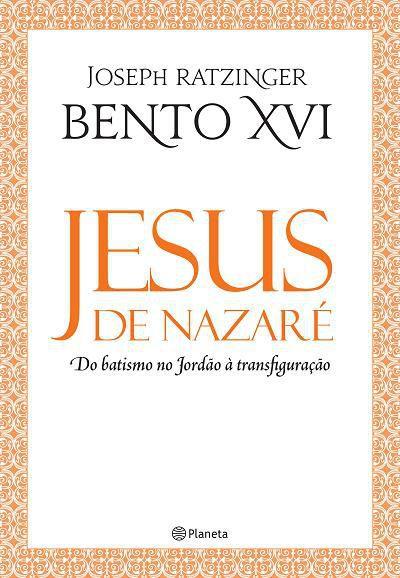 LIVRO JESUS DE NAZARÉ - DO BATISMO NO JORDÃO À TRANSFIGURAÇÃO - JOSEPH RATZINGER BENTO XVI