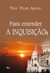 Para entender A Inquisicao - Prof. Felipe Aquino