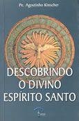 Livro Descobrindo O Divino Espirito Santo - Pe. Agostinho Kinscher