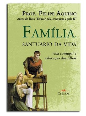 Livro Familia, Santuario da Vida - Prof. Felipe Aquino
