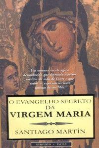 Livro O Evangelho Secreto da Virgem Maria - Santiago Martin