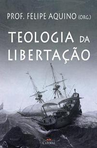 FORA DE LINHA - Teologia da Libertacao - Prof. Felipe Aquino