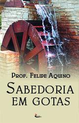Sabedoria em Gotas - Prof. Felipe Aquino