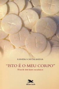 Isto é o Meu Corpo, À luz de dois hinos eucarísticos - Raniero Cantalamessa