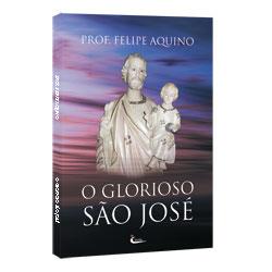 Livro O Glorioso Sao Jose: Patrono da Igreja - Prof. Felipe Aquino