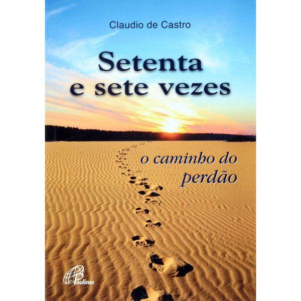 Fora da linha - Setenta e Sete Vezes: O Caminho do Perdao - Claudio de Castro