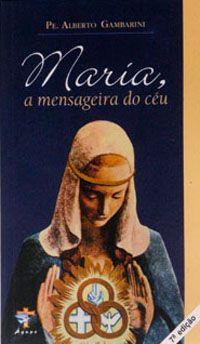 Maria, a mensageira do céu - Pe. alberto Gambarini