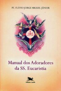 Manual Dos Adoradores Da Ss. Eucaristia - Pe. Flávio Jorge Miguel Júnior