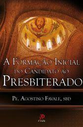 A Formacao inicial dos candidatos ao presbiterado - Padre Agostino Favale