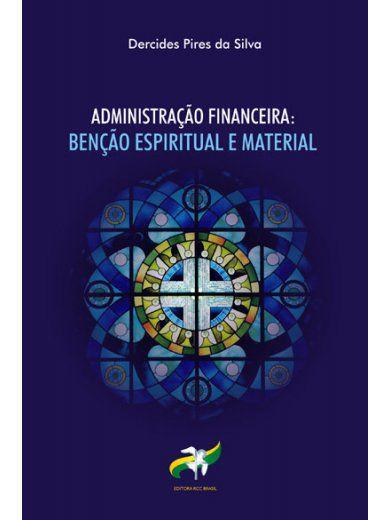Administração Financeira: Benção Espiritual e Material - Dercides Pires da Silva