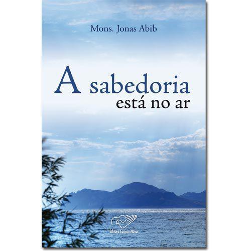 Livro A Sabedoria Esta No Ar - Mons. Jonas Abib