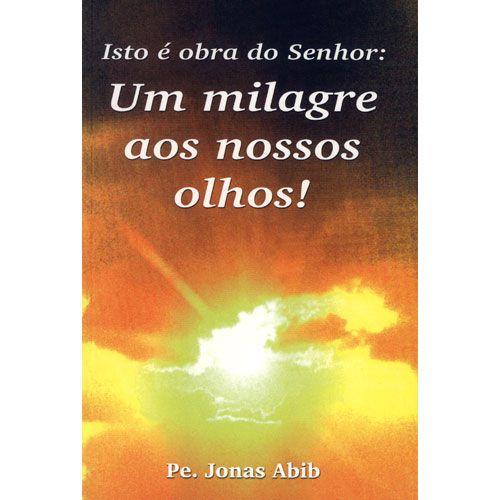 Isto E Obra Do Senhor: Um Milagre Aos Nossos Olhos - Padre Jonas Abib