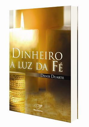 Dinheiro a Luz da Fe - Denis Duarte