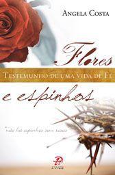 Flores e espinhos ? Testemunho de uma vida de fé