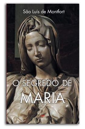 O SEGREDO DE MARIA - SÃO LUÍS DE MONTFORT