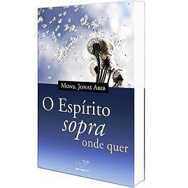 LIVRO O ESPIRITO SOPRA ONDE QUER - MONSENHOR JONAS ABIB