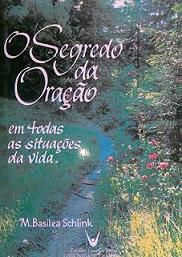 O SEGREDO DA ORACAO, EM TODAS AS SITUACOES DA VIDA - M. BASILEA SCHLINK