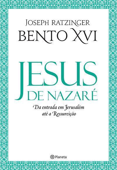 LIVRO JESUS DE NAZARÉ - DA ENTRADA EM JERUSALÉM ATÉ A RESSURREIÇÃO - JOSEPH RATZINGER BENTO XVI