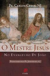 O MESTRE JESUS NO EVANGELHO DE JOAO - PE. CARLOS CESAR, NJ