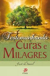 TESTEMUNHANDO CURAS e MILAGRES - DANIEL JOSE