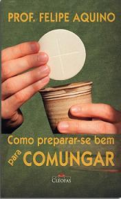 COMO PREPARAR-SE BEM PARA COMUNGAR - PROF. FELIPE AQUINO
