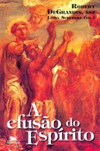 A EFUSÃO DO ESPIRITO - ROBERT DEGRANDIS