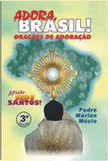 ADORA, BRASIL! - ORAÇÕES DE ADORAÇÃO - PADRE MARLON MÚCIO