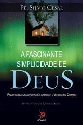 A FASCINANTE SIMPLICIDADE DE DEUS - PADRE SILVIO CESAR