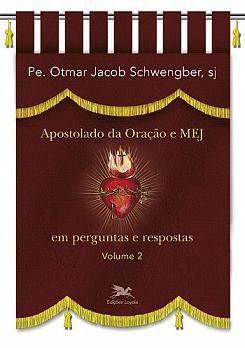 Apostolado Da Oração E Mej Em Perguntas E Respostas Vol. 2 - Pe. Otmar Schwengber