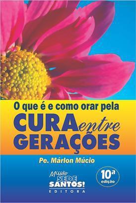 Livro O Que É E Como Orar Pela Cura Entre Gerações - Pe. Marlon Múcio