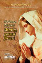 LIVRO PODEROSA NOVENA MARIA, PASSA À FRENTE! - PE. MÁRLON MÚCIO