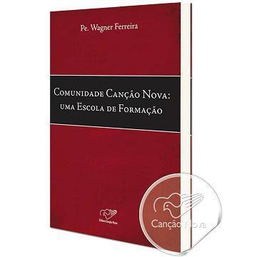 COMUNIDADE CANCAO NOVA: UMA ESCOLA DE FORMACAO - PADRE WAGNER FERREIRA