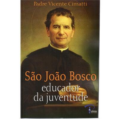 SAO JOAO BOSCO - EDUCADOR DA JUVENTUDE - PADRE VICENTE CIMATTI