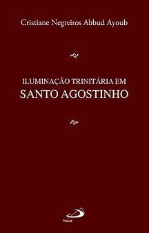 Livro Iluminação Trinitaria Em Santo Agostinho - Cristiane Negreiros Abbud Ayoub